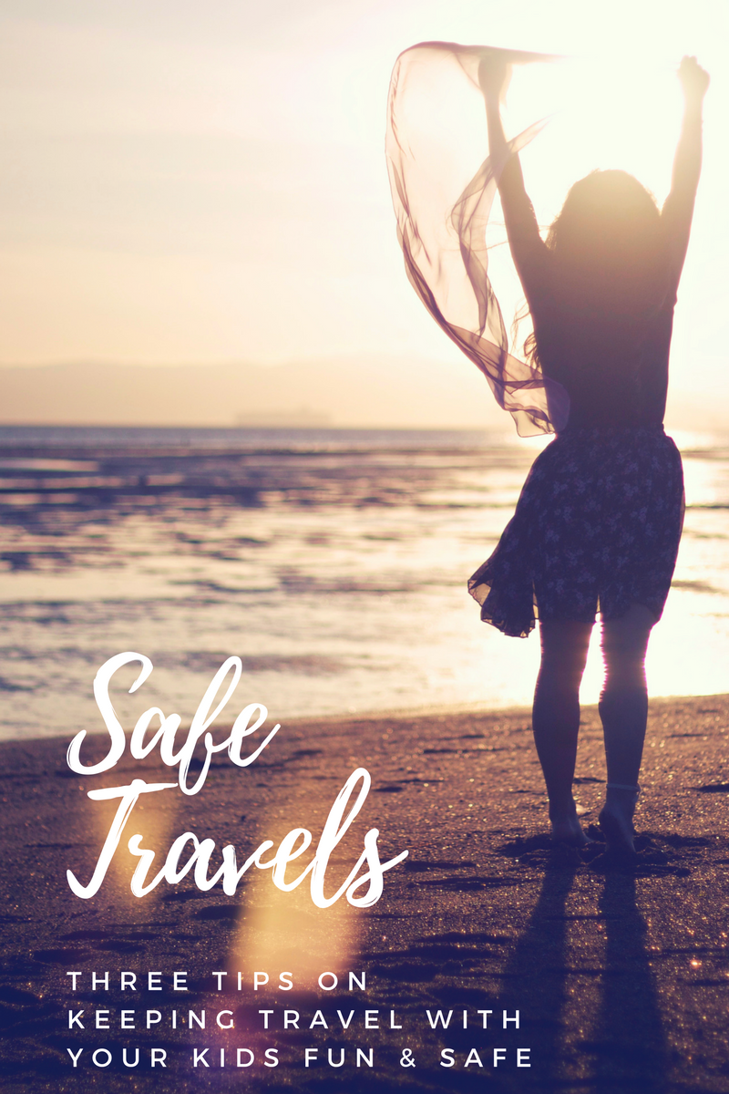 Safe Travels: Three Tips on Making Travel With Your Kids ...